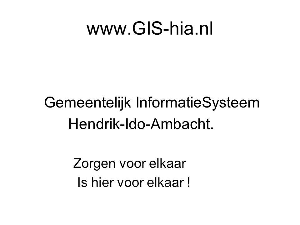 www.GIS-hia.nl Gemeentelijk InformatieSysteem Hendrik-Ido-Ambacht. Zorgen voor elkaar Is hier voor elkaar !