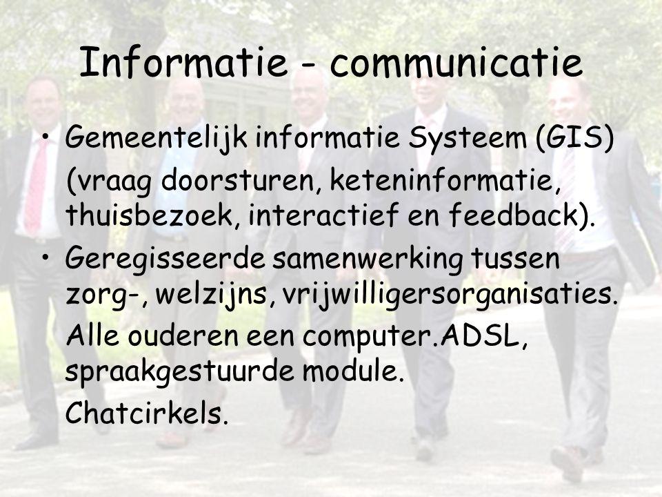 Informatie - communicatie Gemeentelijk informatie Systeem (GIS) (vraag doorsturen, keteninformatie, thuisbezoek, interactief en feedback). Geregisseer