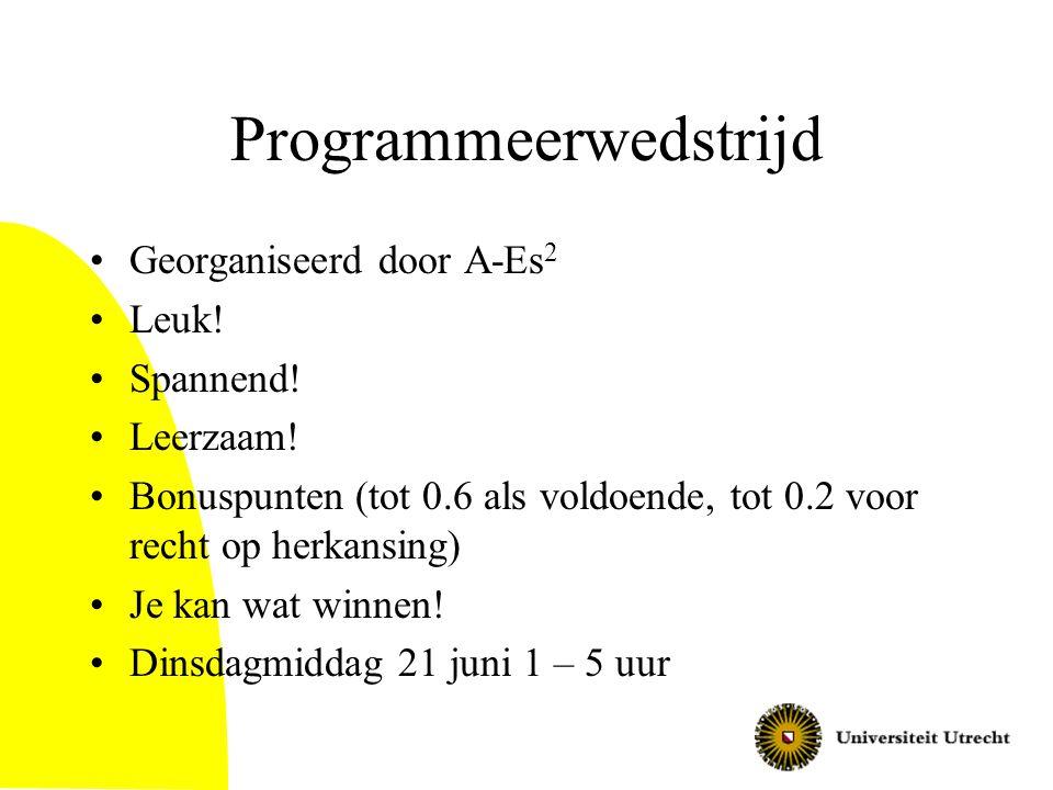 Programmeerwedstrijd Georganiseerd door A-Es 2 Leuk! Spannend! Leerzaam! Bonuspunten (tot 0.6 als voldoende, tot 0.2 voor recht op herkansing) Je kan