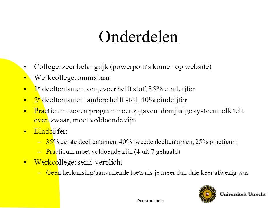 Onderdelen College: zeer belangrijk (powerpoints komen op website) Werkcollege: onmisbaar 1 e deeltentamen: ongeveer helft stof, 35% eindcijfer 2 e de