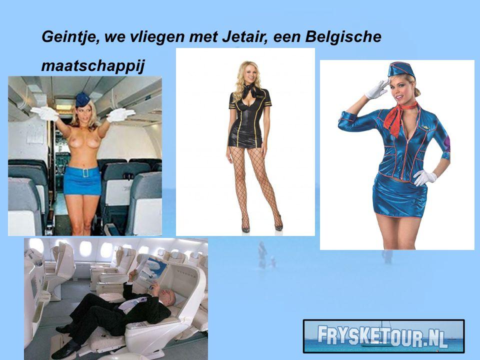Geintje, we vliegen met Jetair, een Belgische maatschappij