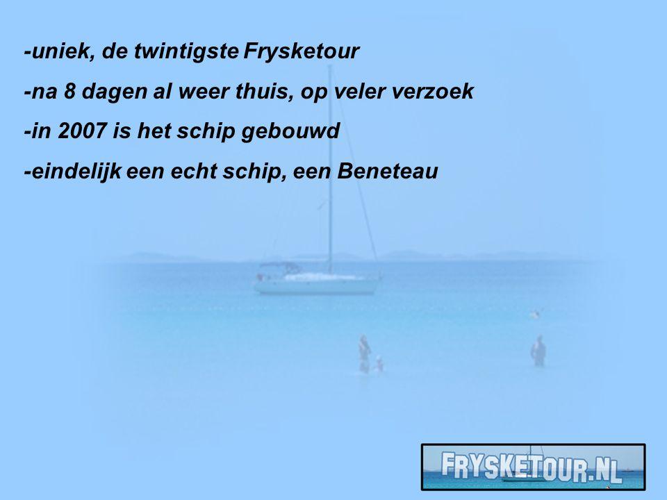 -uniek, de twintigste Frysketour -na 8 dagen al weer thuis, op veler verzoek -in 2007 is het schip gebouwd -eindelijk een echt schip, een Beneteau