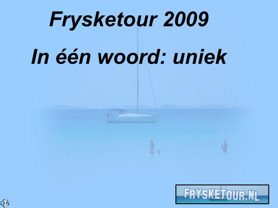 Frysketour 2009 In één woord: uniek