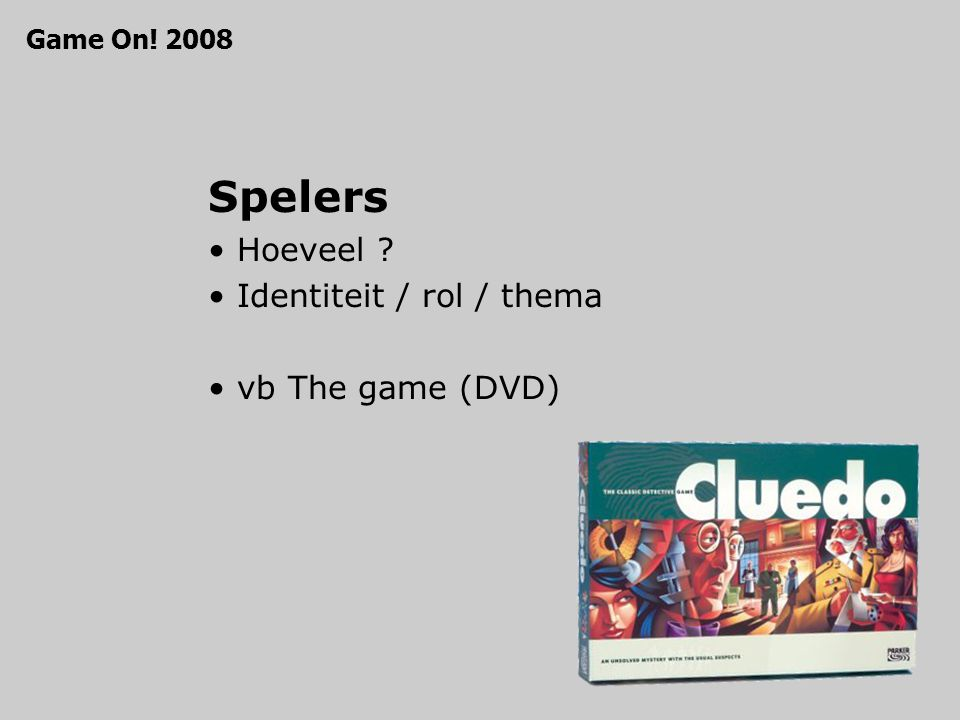 Spelers Hoeveel ? Identiteit / rol / thema vb The game (DVD) Game On! 2008