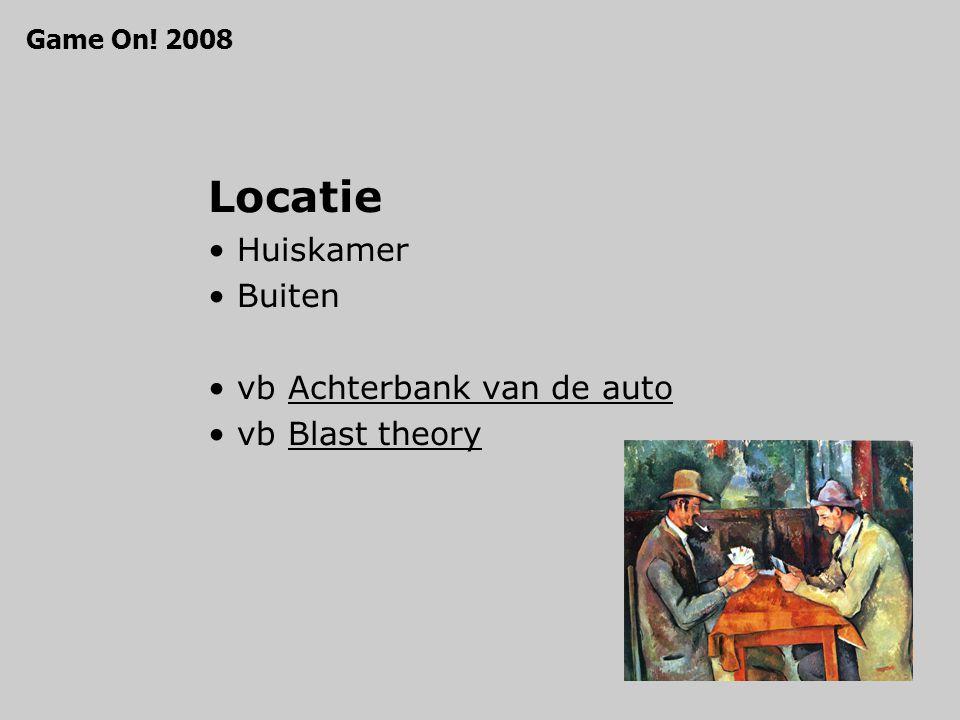 Locatie Huiskamer Buiten vb Achterbank van de autoAchterbank van de auto vb Blast theoryBlast theory Game On.