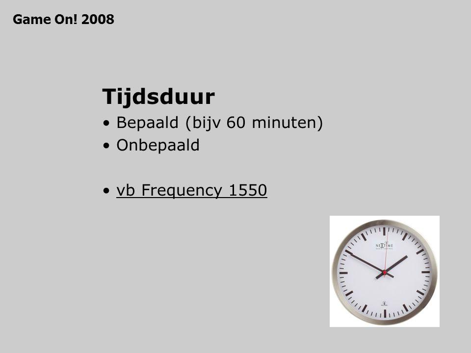 Tijdsduur Bepaald (bijv 60 minuten) Onbepaald vb Frequency 1550 Game On! 2008