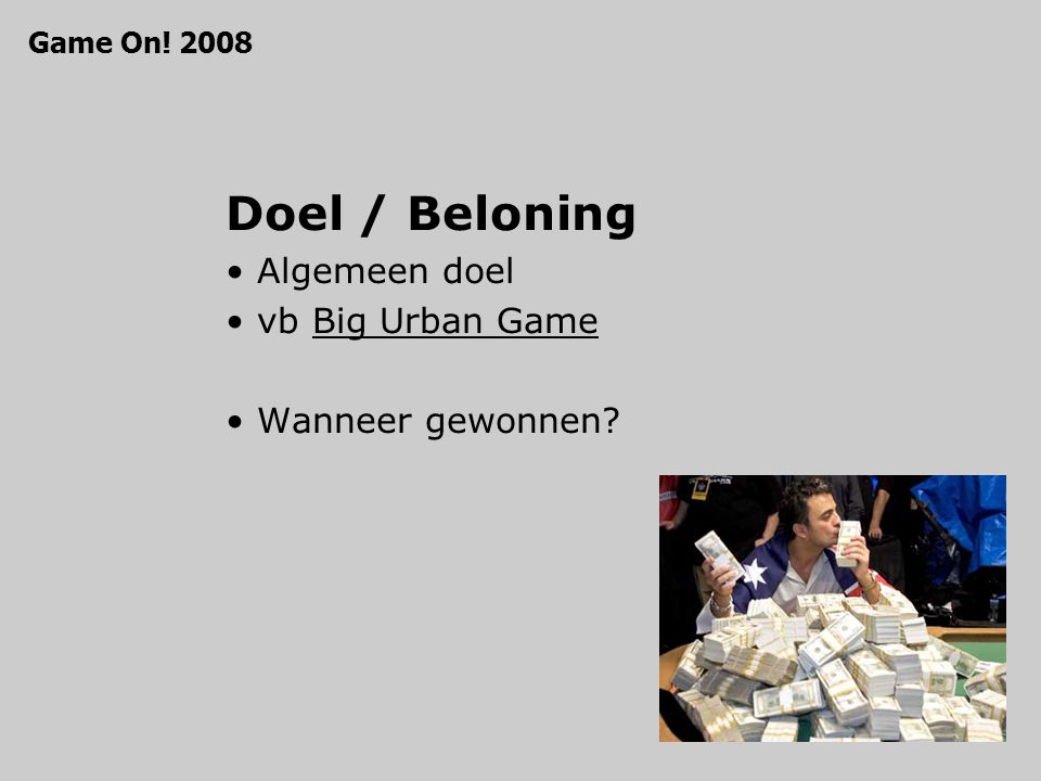 Doel / Beloning Algemeen doel vb Big Urban GameBig Urban Game Wanneer gewonnen? Game On! 2008