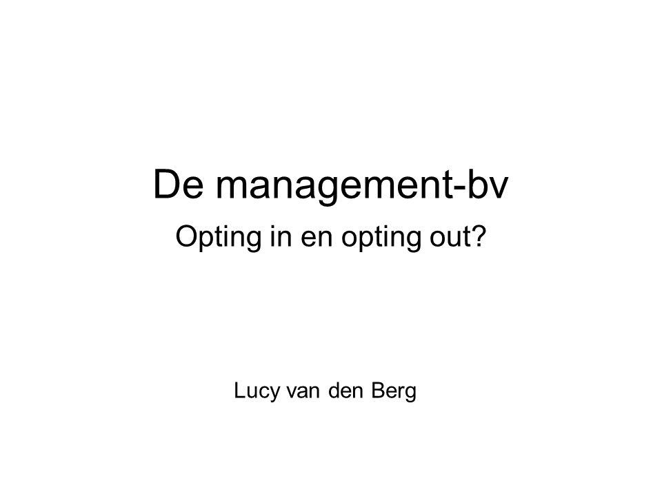 De management-bv Opting in en opting out? Lucy van den Berg