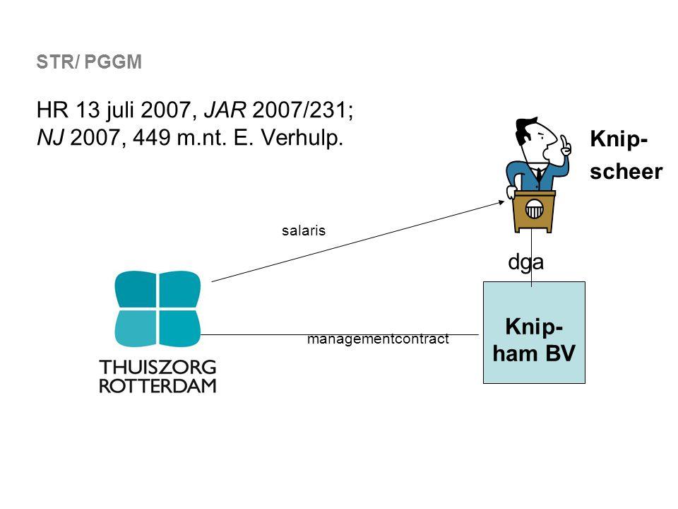 salaris managementcontract STR Knip- ham BV STR/ PGGM HR 13 juli 2007, JAR 2007/231; NJ 2007, 449 m.nt. E. Verhulp. Knip- scheer dga