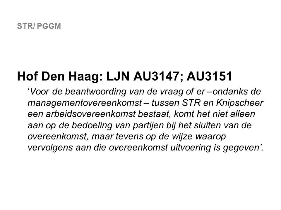 STR/ PGGM Hof Den Haag: LJN AU3147; AU3151 'Voor de beantwoording van de vraag of er –ondanks de managementovereenkomst – tussen STR en Knipscheer een