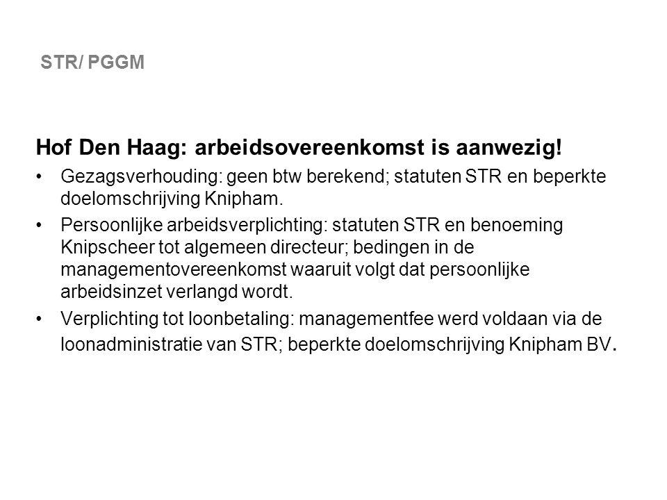 STR/ PGGM Hof Den Haag: arbeidsovereenkomst is aanwezig! Gezagsverhouding: geen btw berekend; statuten STR en beperkte doelomschrijving Knipham. Perso