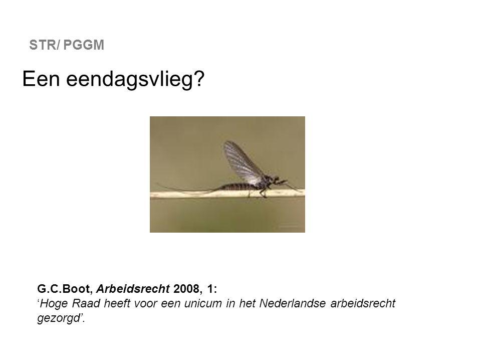 STR/ PGGM Een eendagsvlieg? G.C.Boot, Arbeidsrecht 2008, 1: 'Hoge Raad heeft voor een unicum in het Nederlandse arbeidsrecht gezorgd'.