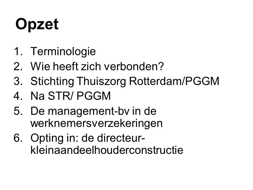 Opzet 1.Terminologie 2.Wie heeft zich verbonden? 3.Stichting Thuiszorg Rotterdam/PGGM 4.Na STR/ PGGM 5.De management-bv in de werknemersverzekeringen