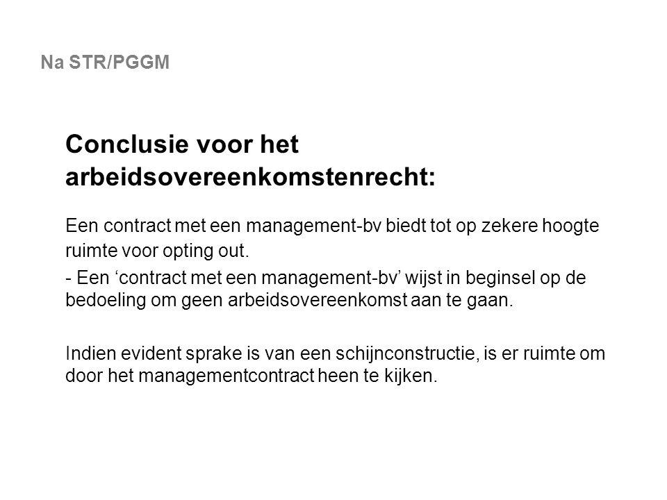 Na STR/PGGM Conclusie voor het arbeidsovereenkomstenrecht: Een contract met een management-bv biedt tot op zekere hoogte ruimte voor opting out. - Een