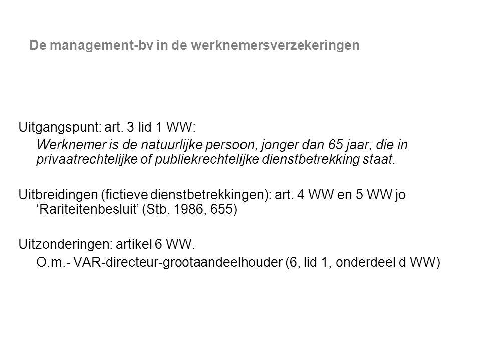 De management-bv in de werknemersverzekeringen Uitgangspunt: art. 3 lid 1 WW: Werknemer is de natuurlijke persoon, jonger dan 65 jaar, die in privaatr
