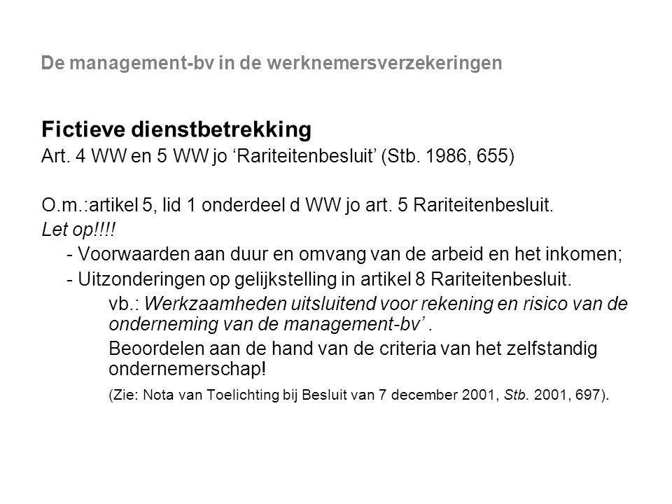 De management-bv in de werknemersverzekeringen Fictieve dienstbetrekking Art. 4 WW en 5 WW jo 'Rariteitenbesluit' (Stb. 1986, 655) O.m.:artikel 5, lid