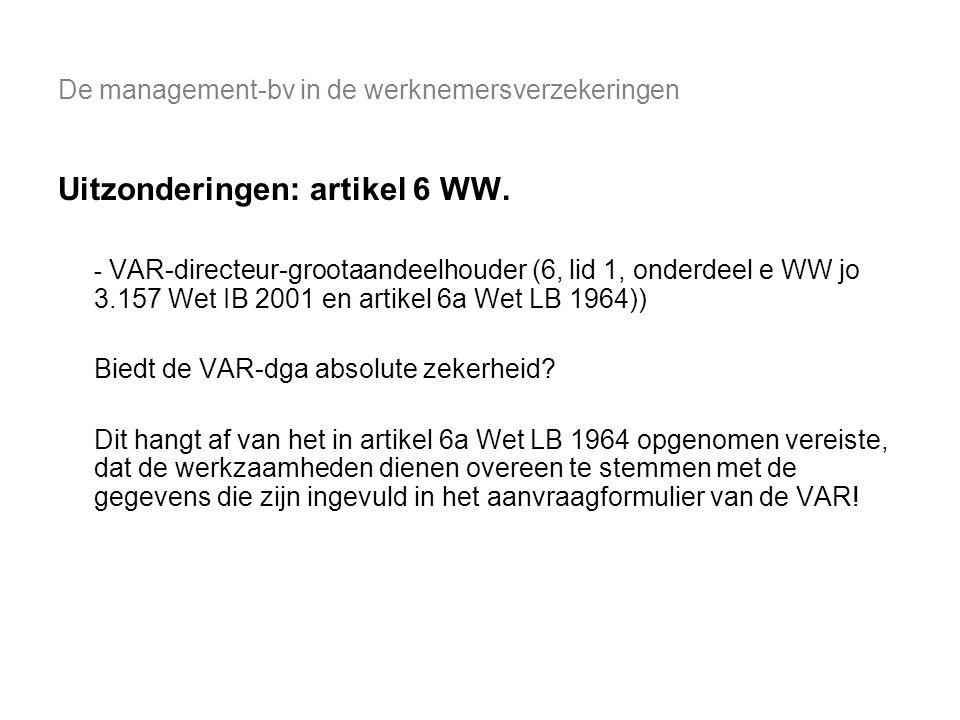De management-bv in de werknemersverzekeringen Uitzonderingen: artikel 6 WW. - VAR-directeur-grootaandeelhouder (6, lid 1, onderdeel e WW jo 3.157 Wet