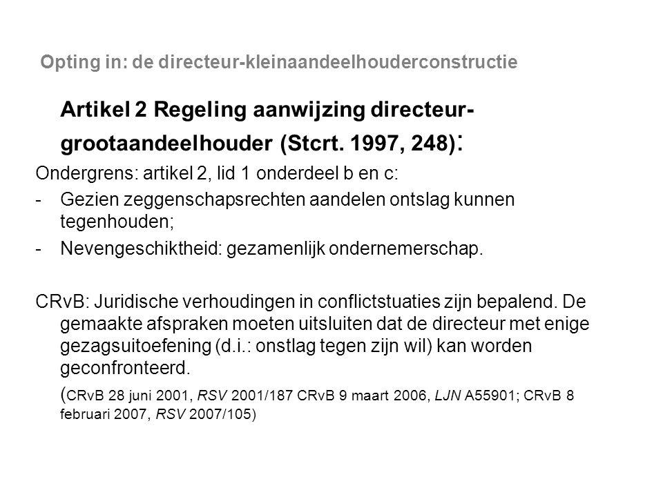 Opting in: de directeur-kleinaandeelhouderconstructie Artikel 2 Regeling aanwijzing directeur- grootaandeelhouder (Stcrt. 1997, 248) : Ondergrens: art