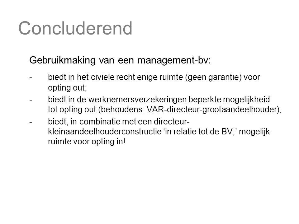 Concluderend Gebruikmaking van een management-bv: - biedt in het civiele recht enige ruimte (geen garantie) voor opting out; - biedt in de werknemersv