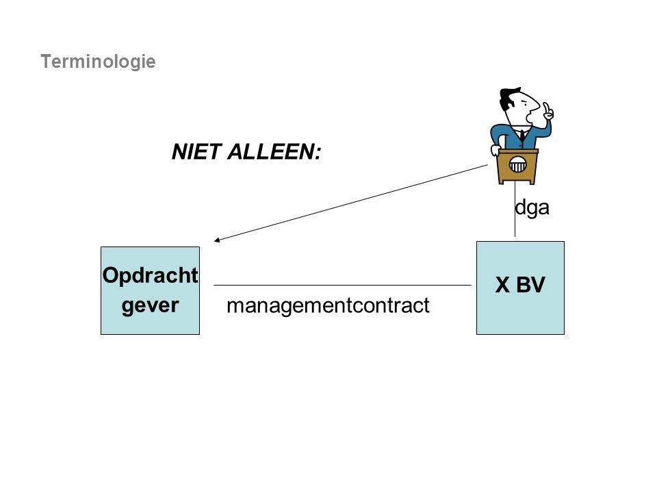 managementcontract Opdracht gever X BV Terminologie NIET ALLEEN: dga
