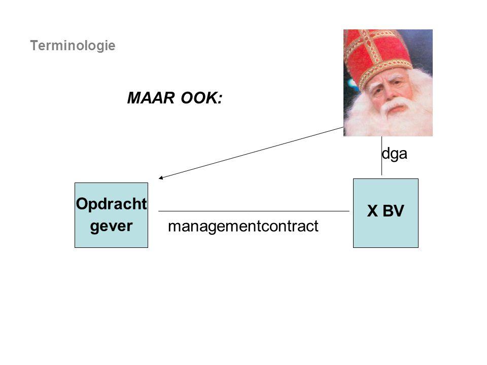 managementcontract Opdracht gever X BV Terminologie MAAR OOK: dga