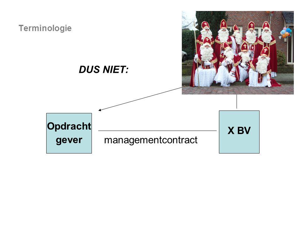 managementcontract Opdracht gever X BV Terminologie DUS NIET: