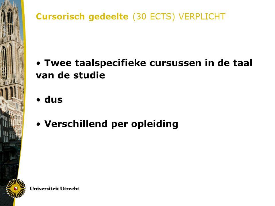 Cursorisch gedeelte (30 ECTS) VERPLICHT Twee taalspecifieke cursussen in de taal van de studie dus Verschillend per opleiding