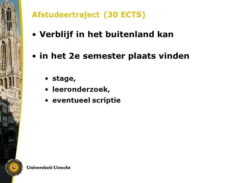 Afstudeertraject (30 ECTS) Verblijf in het buitenland kan in het 2e semester plaats vinden stage, leeronderzoek, eventueel scriptie