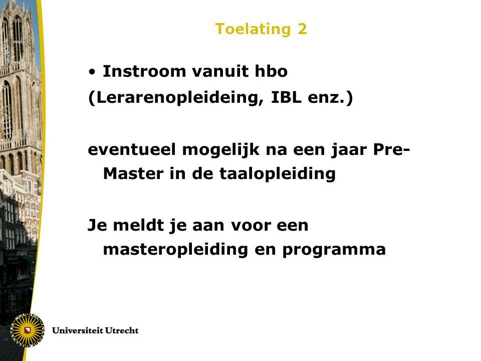 Toelating 2 Instroom vanuit hbo (Lerarenopleideing, IBL enz.) eventueel mogelijk na een jaar Pre- Master in de taalopleiding Je meldt je aan voor een masteropleiding en programma