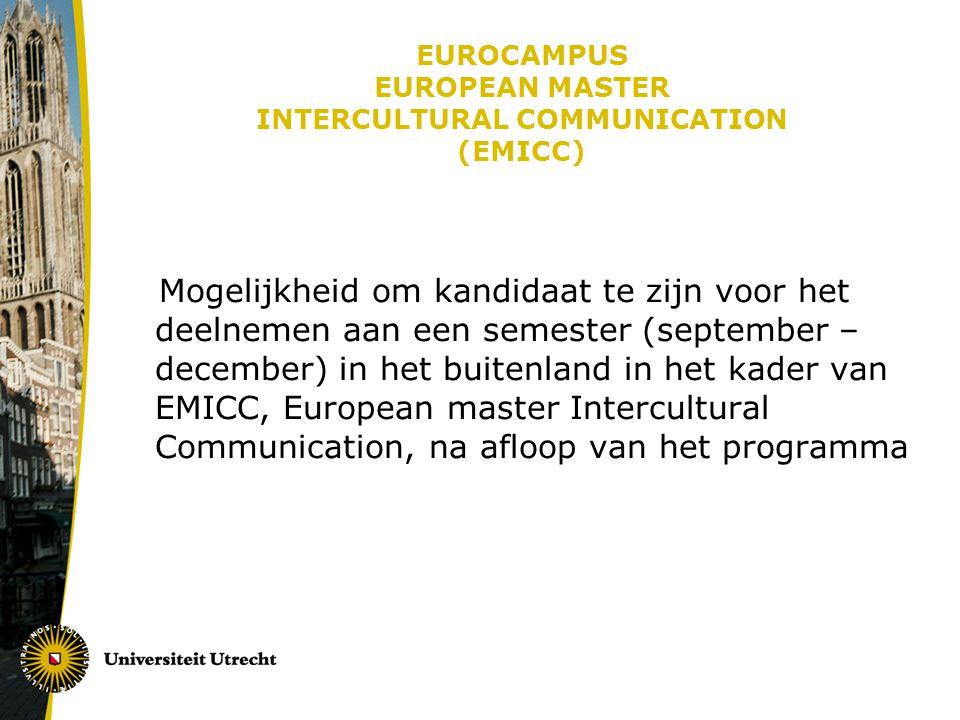 EUROCAMPUS EUROPEAN MASTER INTERCULTURAL COMMUNICATION (EMICC) Mogelijkheid om kandidaat te zijn voor het deelnemen aan een semester (september – december) in het buitenland in het kader van EMICC, European master Intercultural Communication, na afloop van het programma
