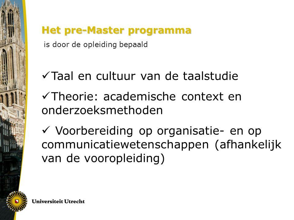 Het pre-Master programma is door de opleiding bepaald Taal en cultuur van de taalstudie Theorie: academische context en onderzoeksmethoden Voorbereiding op organisatie- en op communicatiewetenschappen (afhankelijk van de vooropleiding)