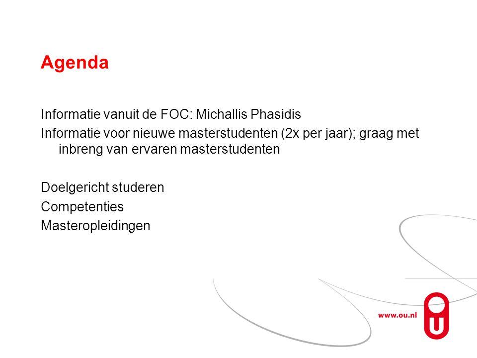 Agenda Informatie vanuit de FOC: Michallis Phasidis Informatie voor nieuwe masterstudenten (2x per jaar); graag met inbreng van ervaren masterstudenten Doelgericht studeren Competenties Masteropleidingen