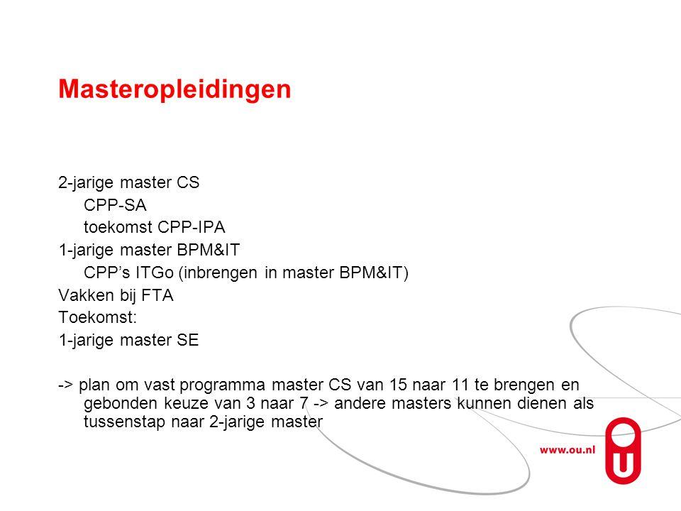 Masteropleidingen 2-jarige master CS CPP-SA toekomst CPP-IPA 1-jarige master BPM&IT CPP's ITGo (inbrengen in master BPM&IT) Vakken bij FTA Toekomst: 1-jarige master SE -> plan om vast programma master CS van 15 naar 11 te brengen en gebonden keuze van 3 naar 7 -> andere masters kunnen dienen als tussenstap naar 2-jarige master