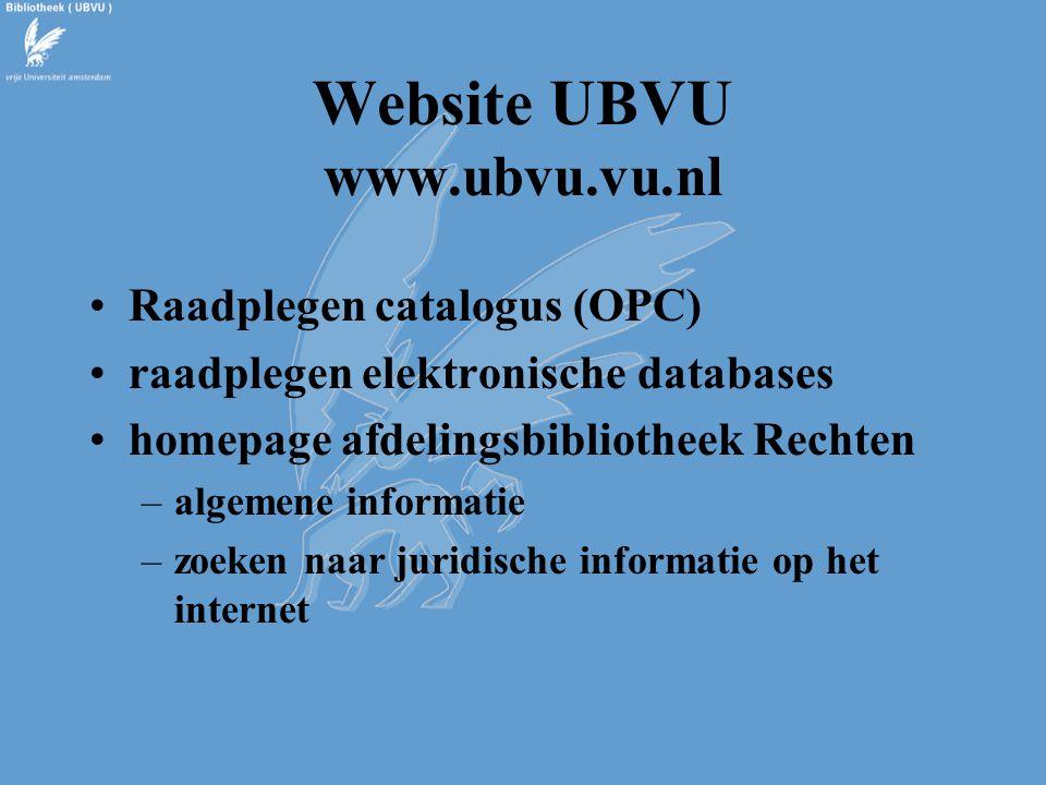 Website UBVU www.ubvu.vu.nl Raadplegen catalogus (OPC) raadplegen elektronische databases homepage afdelingsbibliotheek Rechten –algemene informatie –