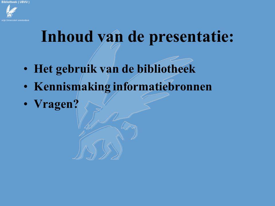 Inhoud van de presentatie: Het gebruik van de bibliotheek Kennismaking informatiebronnen Vragen?