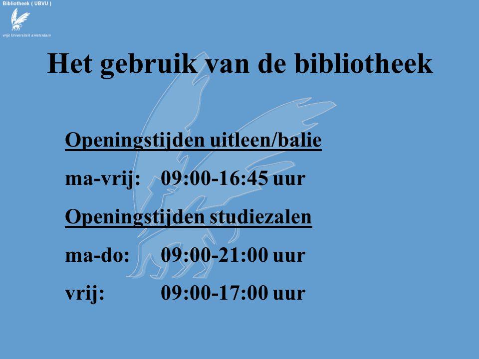Het gebruik van de bibliotheek Openingstijden uitleen/balie ma-vrij: 09:00-16:45 uur Openingstijden studiezalen ma-do:09:00-21:00 uur vrij:09:00-17:00