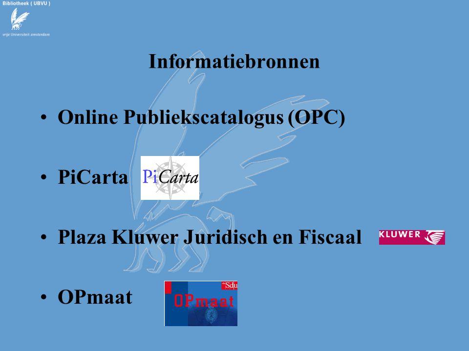 Informatiebronnen Online Publiekscatalogus (OPC) PiCarta Plaza Kluwer Juridisch en Fiscaal OPmaat