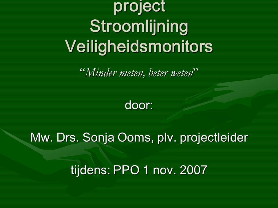 project Stroomlijning Veiligheidsmonitors Minder meten, beter weten door: Mw.