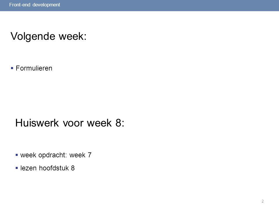 2 Volgende week:  Formulieren Front-end development Huiswerk voor week 8:  week opdracht: week 7  lezen hoofdstuk 8