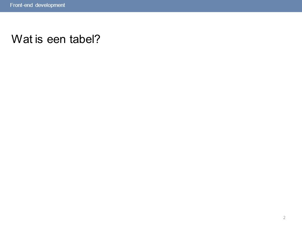 2 Wat is een tabel? Front-end development