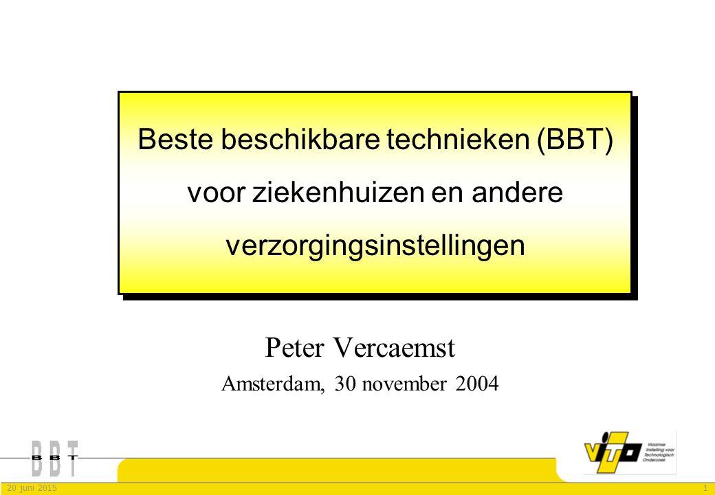 120 juni 2015 Peter Vercaemst Amsterdam, 30 november 2004 Beste beschikbare technieken (BBT) voor ziekenhuizen en andere verzorgingsinstellingen
