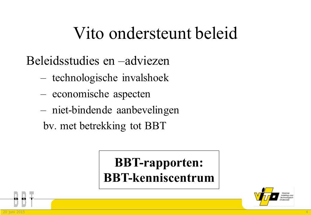 420 juni 2015 Vito ondersteunt beleid Beleidsstudies en –adviezen – technologische invalshoek – economische aspecten – niet-bindende aanbevelingen bv.
