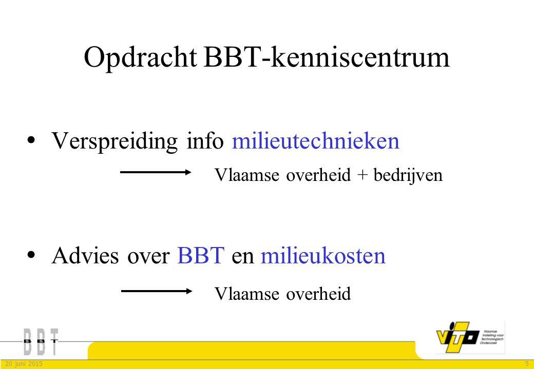 520 juni 2015 Opdracht BBT-kenniscentrum  Verspreiding info milieutechnieken  Advies over BBT en milieukosten Vlaamse overheid + bedrijven Vlaamse o