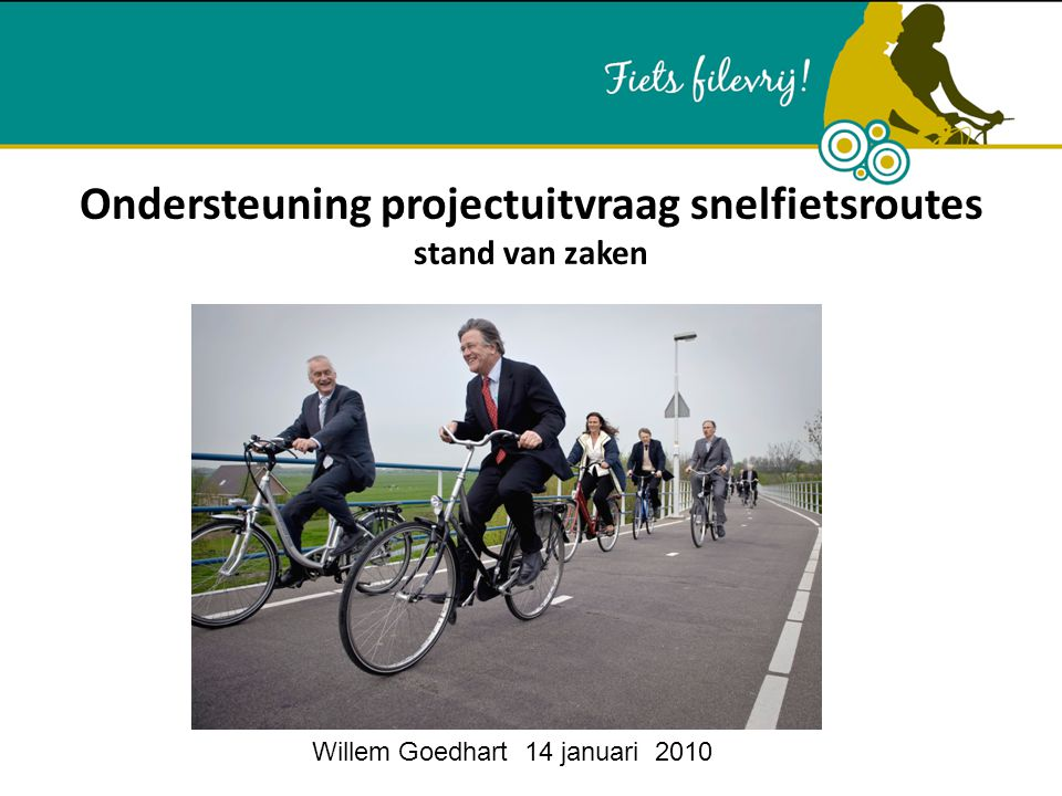 Ondersteuning projectuitvraag snelfietsroutes stand van zaken Willem Goedhart 14 januari 2010