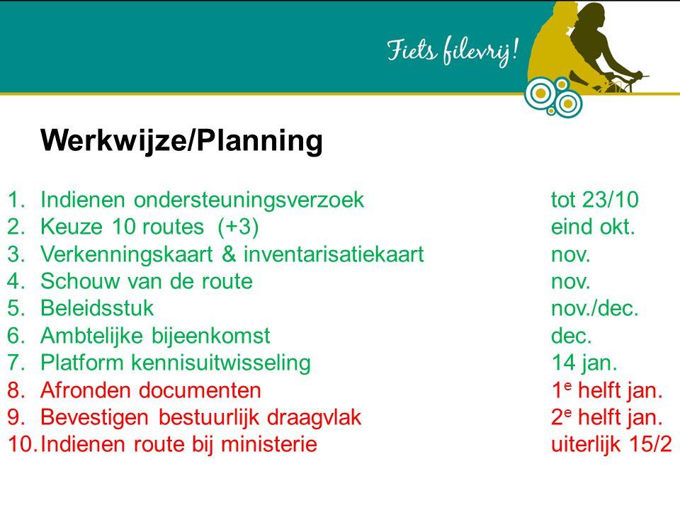 Werkwijze/Planning 1.Indienen ondersteuningsverzoek tot 23/10 2.Keuze 10 routes (+3)eind okt. 3.Verkenningskaart & inventarisatiekaartnov. 4.Schouw va