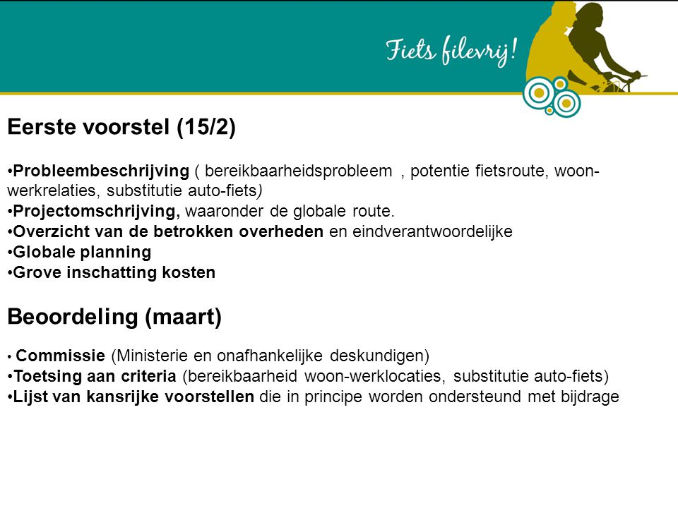 Eerste voorstel (15/2) Probleembeschrijving ( bereikbaarheidsprobleem, potentie fietsroute, woon- werkrelaties, substitutie auto-fiets) Projectomschrijving, waaronder de globale route.