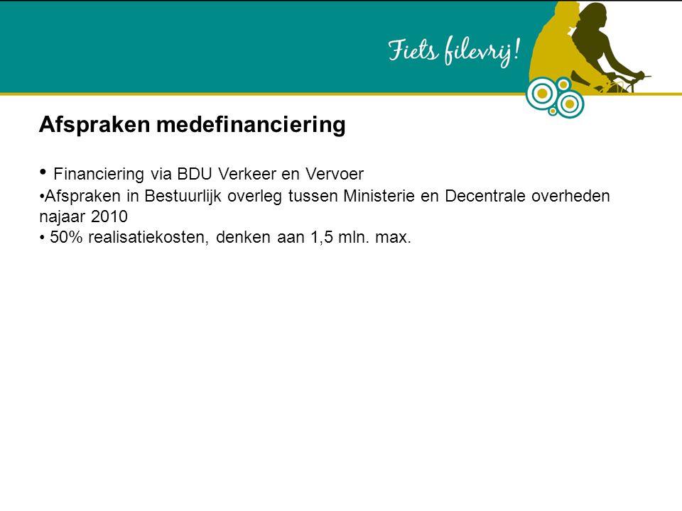 Afspraken medefinanciering Financiering via BDU Verkeer en Vervoer Afspraken in Bestuurlijk overleg tussen Ministerie en Decentrale overheden najaar 2010 50% realisatiekosten, denken aan 1,5 mln.