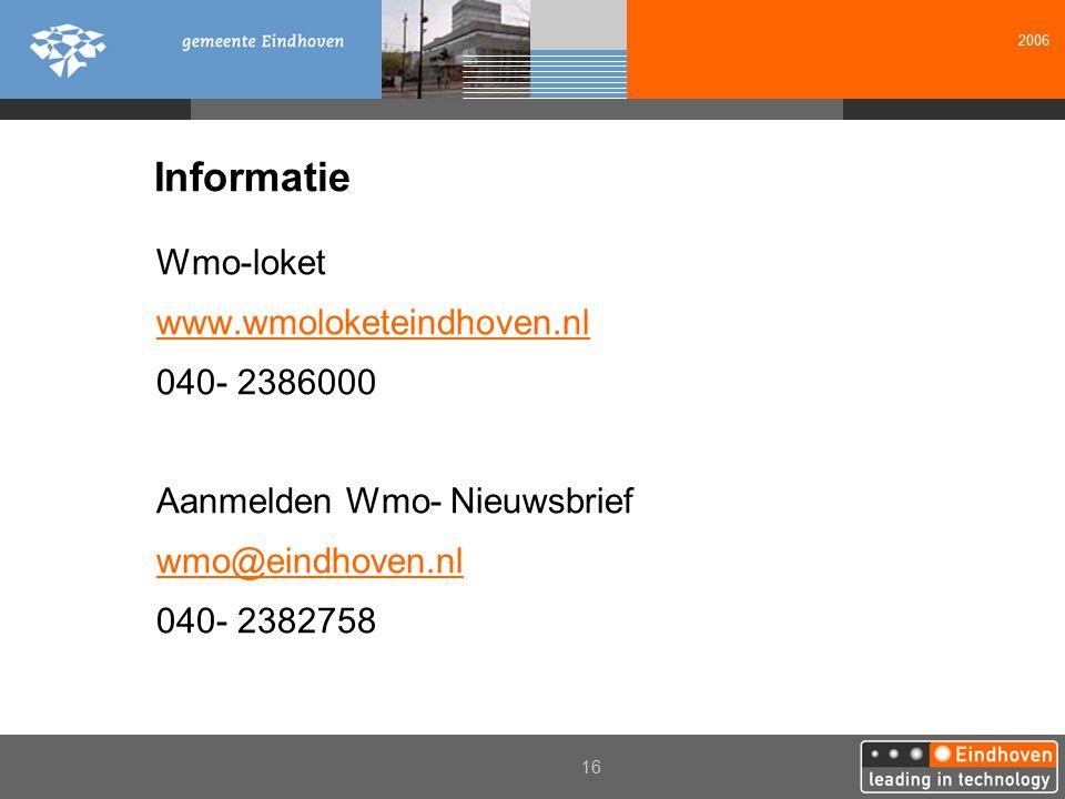 2006 16 Informatie Wmo-loket www.wmoloketeindhoven.nl 040- 2386000 Aanmelden Wmo- Nieuwsbrief wmo@eindhoven.nl 040- 2382758