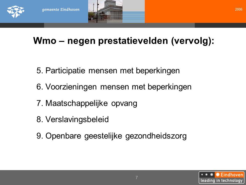 2006 7 Wmo – negen prestatievelden (vervolg): 5. Participatie mensen met beperkingen 6. Voorzieningen mensen met beperkingen 7. Maatschappelijke opvan