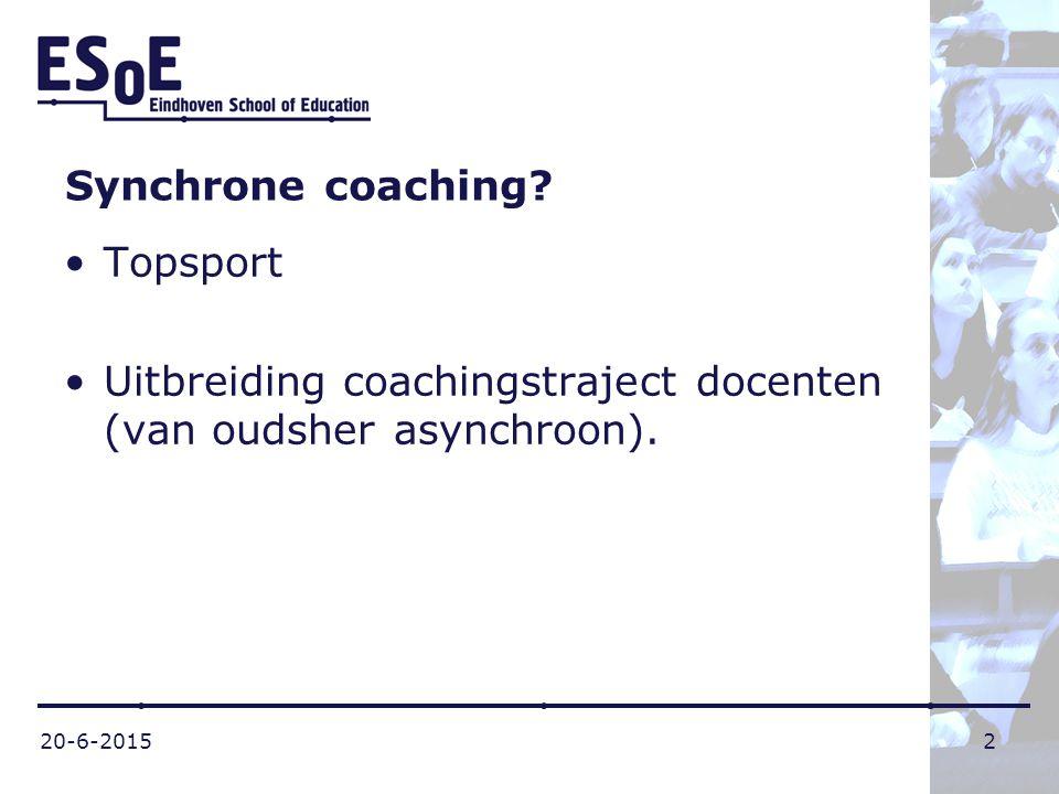 20-6-20152 Synchrone coaching? Topsport Uitbreiding coachingstraject docenten (van oudsher asynchroon).